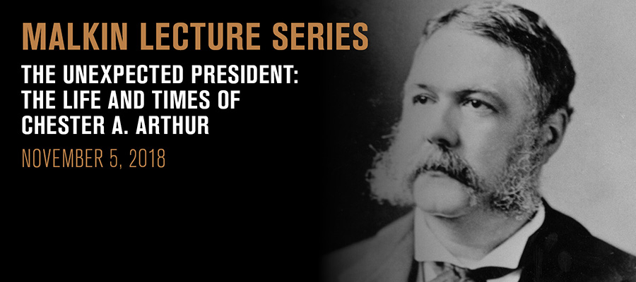 Malkin Lecture: The Unexpected President: The Life and Times of Chester A. Arthur