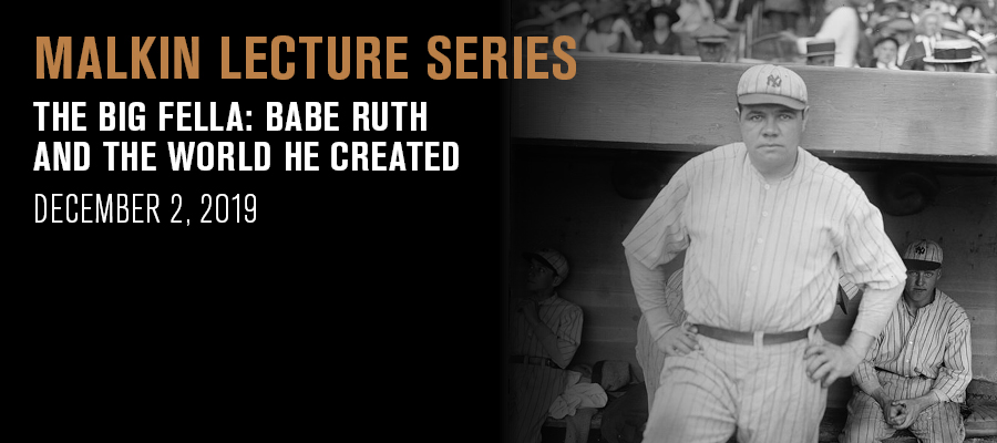 Malkin Lecture: The Big Fella: Babe Ruth and the World He Created