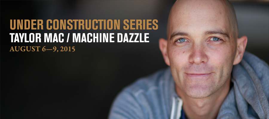Under Construction Series: Taylor Mac / Machine Dazzle